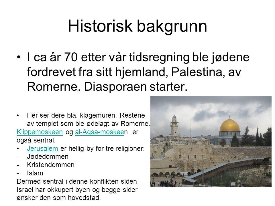 Historisk bakgrunn •I ca år 70 etter vår tidsregning ble jødene fordrevet fra sitt hjemland, Palestina, av Romerne. Diasporaen starter. •Her ser dere