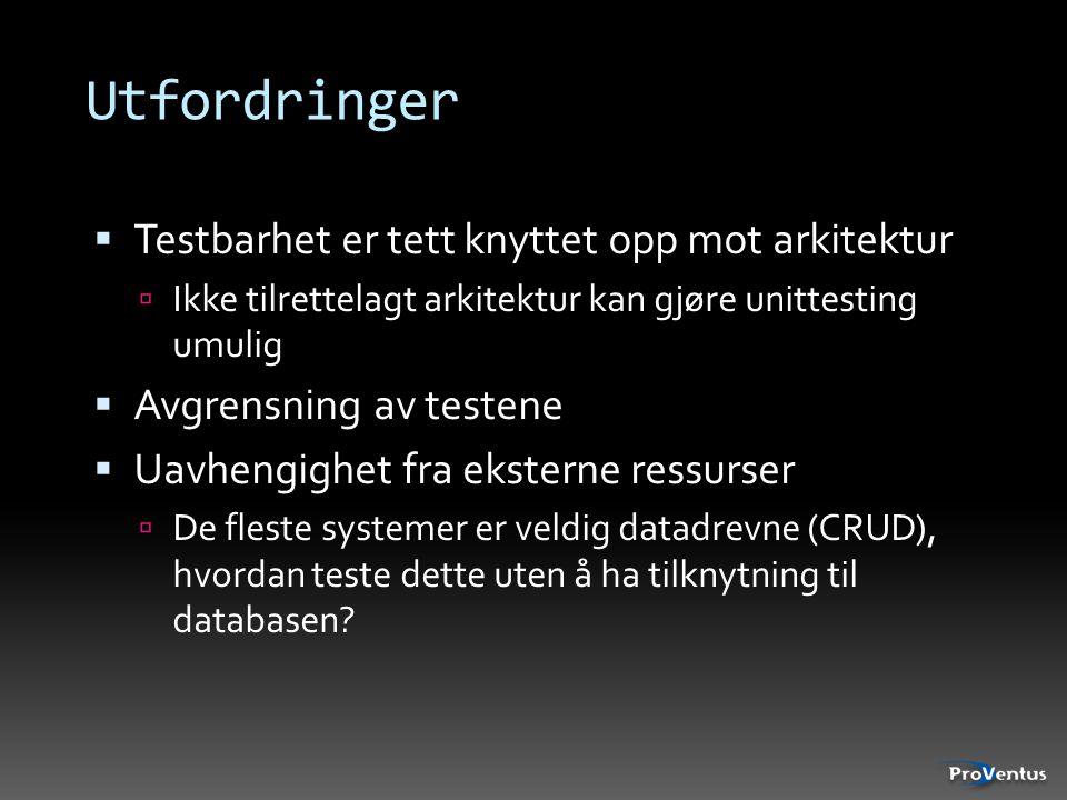 Utfordringer  Testbarhet er tett knyttet opp mot arkitektur  Ikke tilrettelagt arkitektur kan gjøre unittesting umulig  Avgrensning av testene  Uavhengighet fra eksterne ressurser  De fleste systemer er veldig datadrevne (CRUD), hvordan teste dette uten å ha tilknytning til databasen?