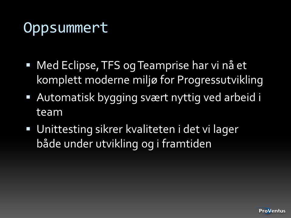 Oppsummert  Med Eclipse, TFS og Teamprise har vi nå et komplett moderne miljø for Progressutvikling  Automatisk bygging svært nyttig ved arbeid i te