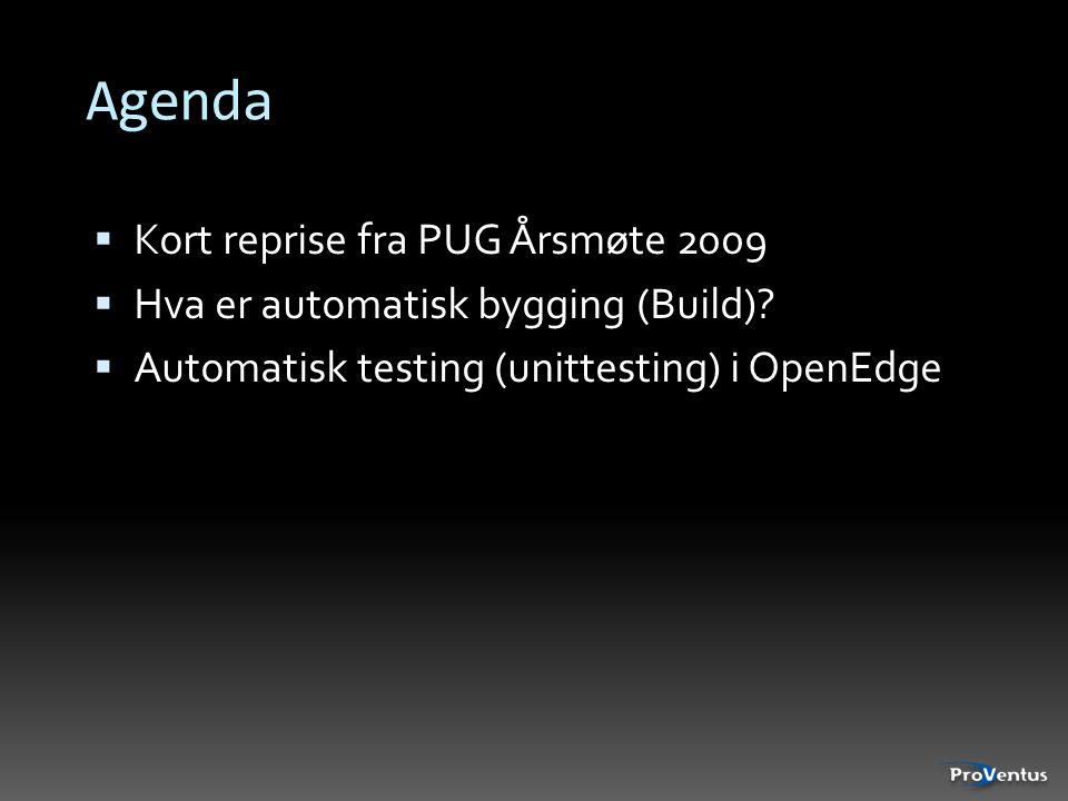 Agenda  Kort reprise fra PUG Årsmøte 2009  Hva er automatisk bygging (Build)?  Automatisk testing (unittesting) i OpenEdge
