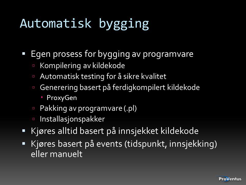 Automatisk bygging  Egen prosess for bygging av programvare  Kompilering av kildekode  Automatisk testing for å sikre kvalitet  Generering basert