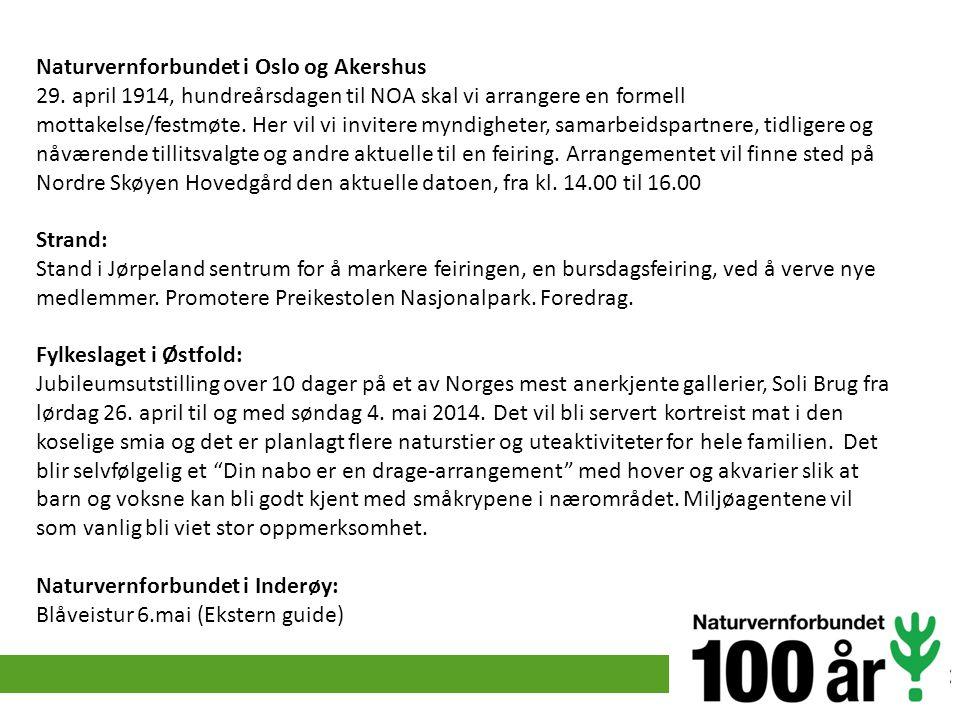 Naturvernforbundet i Oslo og Akershus 29. april 1914, hundreårsdagen til NOA skal vi arrangere en formell mottakelse/festmøte. Her vil vi invitere myn