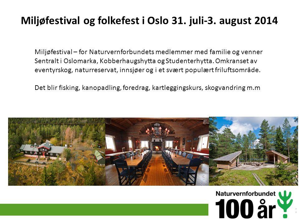 Miljøfestival og folkefest i Oslo 31. juli-3. august 2014 Miljøfestival – for Naturvernforbundets medlemmer med familie og venner Sentralt i Oslomarka