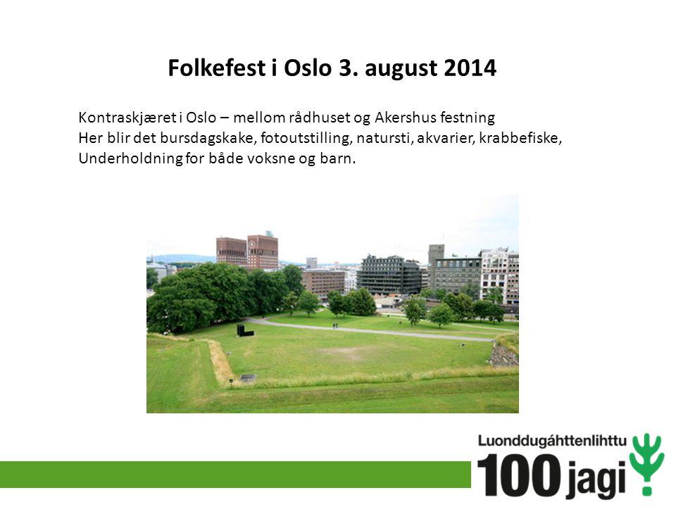Folkefest i Oslo 3. august 2014 Kontraskjæret i Oslo – mellom rådhuset og Akershus festning Her blir det bursdagskake, fotoutstilling, natursti, akvar
