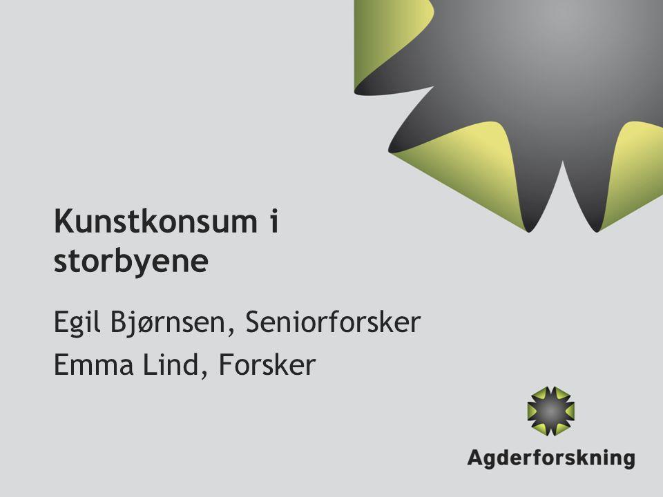 Kunstkonsum i storbyene Egil Bjørnsen, Seniorforsker Emma Lind, Forsker