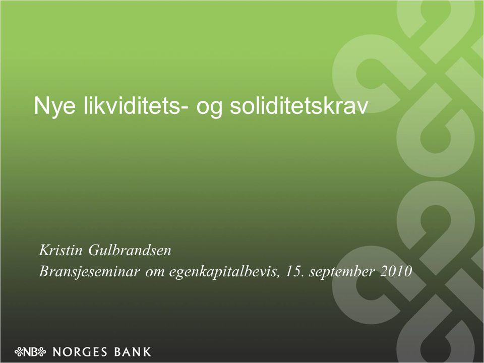 Nye likviditets- og soliditetskrav Kristin Gulbrandsen Bransjeseminar om egenkapitalbevis, 15.