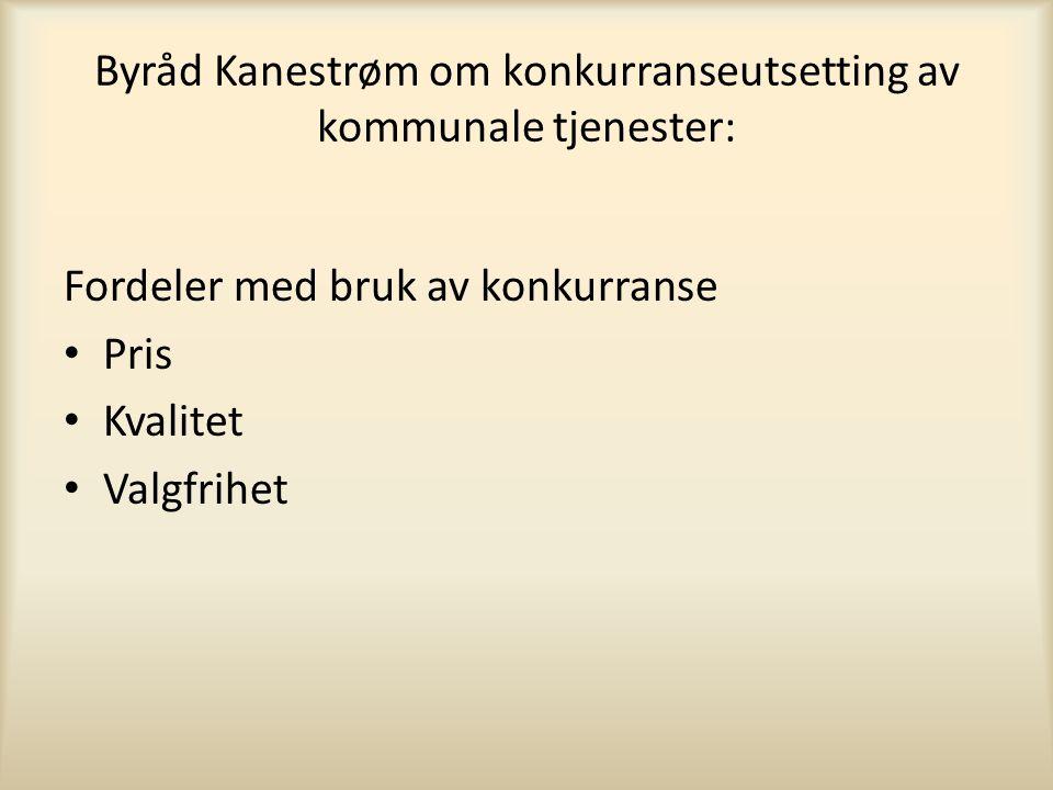 Byråd Kanestrøm om konkurranseutsetting av kommunale tjenester: Fordeler med bruk av konkurranse • Pris • Kvalitet • Valgfrihet