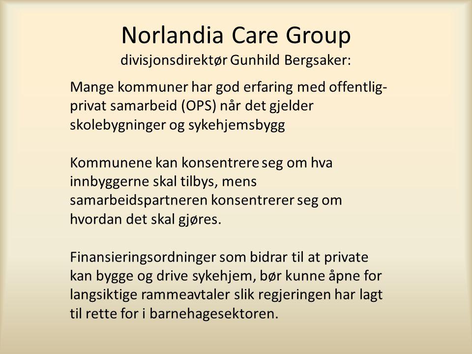 Norlandia Care Group divisjonsdirektør Gunhild Bergsaker: Mange kommuner har god erfaring med offentlig- privat samarbeid (OPS) når det gjelder skolebygninger og sykehjemsbygg Kommunene kan konsentrere seg om hva innbyggerne skal tilbys, mens samarbeidspartneren konsentrerer seg om hvordan det skal gjøres.