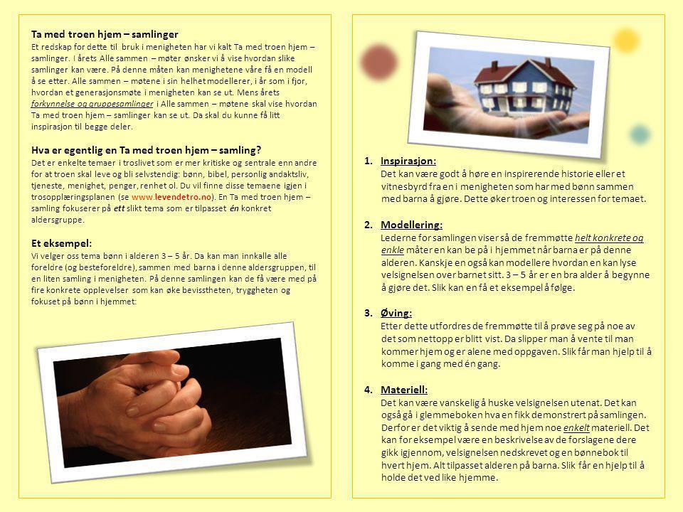 Ta med troen hjem – samlinger Et redskap for dette til bruk i menigheten har vi kalt Ta med troen hjem – samlinger.