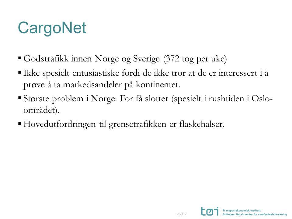 Side CargoNet  Godstrafikk innen Norge og Sverige (372 tog per uke)  Ikke spesielt entusiastiske fordi de ikke tror at de er interessert i å prøve å ta markedsandeler på kontinentet.