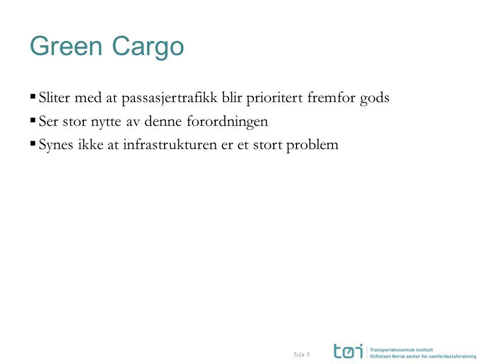 Side Green Cargo  Sliter med at passasjertrafikk blir prioritert fremfor gods  Ser stor nytte av denne forordningen  Synes ikke at infrastrukturen er et stort problem 8