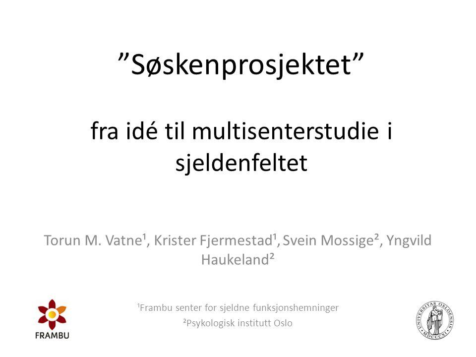 Samarbeid og finansiering • Høyskolen i Oslo og Akershus • Universitetet i København • Inngår som del av PhD ved PSI UIO • Finansiert av Frambu og Psykologisk institutt