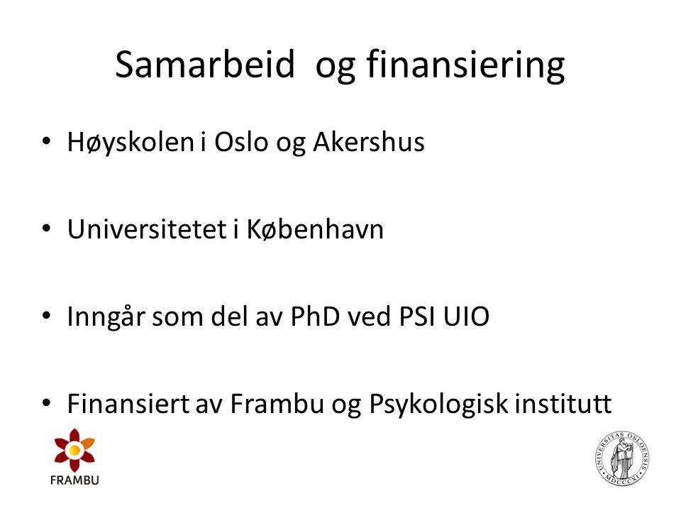 Samarbeid og finansiering • Høyskolen i Oslo og Akershus • Universitetet i København • Inngår som del av PhD ved PSI UIO • Finansiert av Frambu og Psy