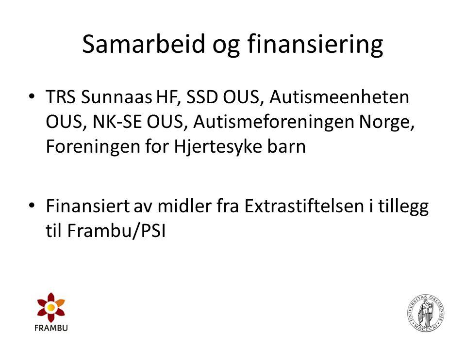 Samarbeid og finansiering • TRS Sunnaas HF, SSD OUS, Autismeenheten OUS, NK-SE OUS, Autismeforeningen Norge, Foreningen for Hjertesyke barn • Finansie
