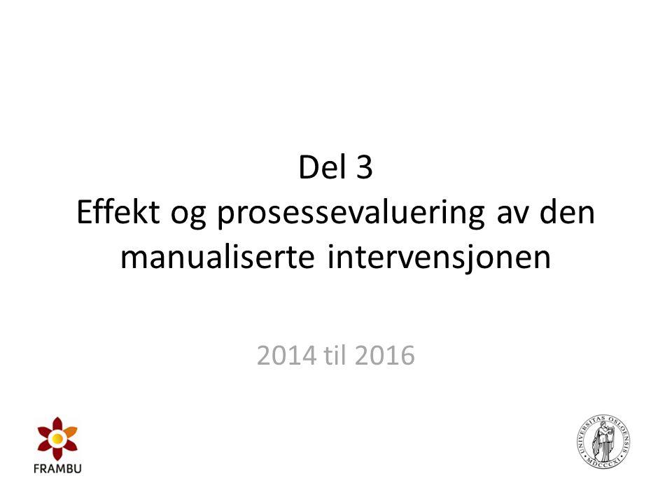 Del 3 Effekt og prosessevaluering av den manualiserte intervensjonen 2014 til 2016