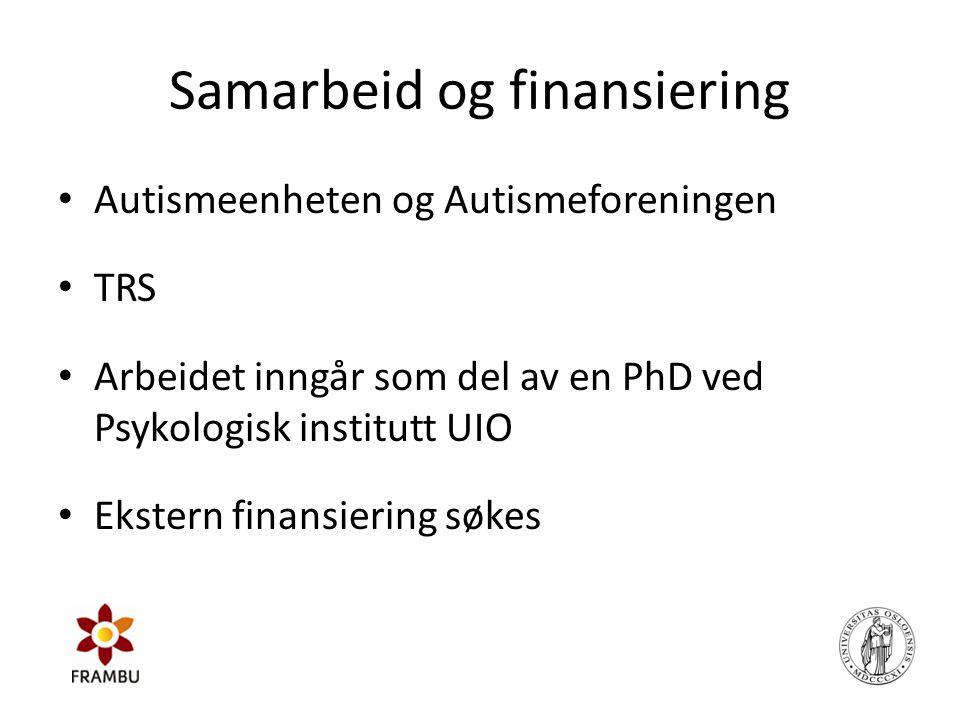 Samarbeid og finansiering • Autismeenheten og Autismeforeningen • TRS • Arbeidet inngår som del av en PhD ved Psykologisk institutt UIO • Ekstern fina