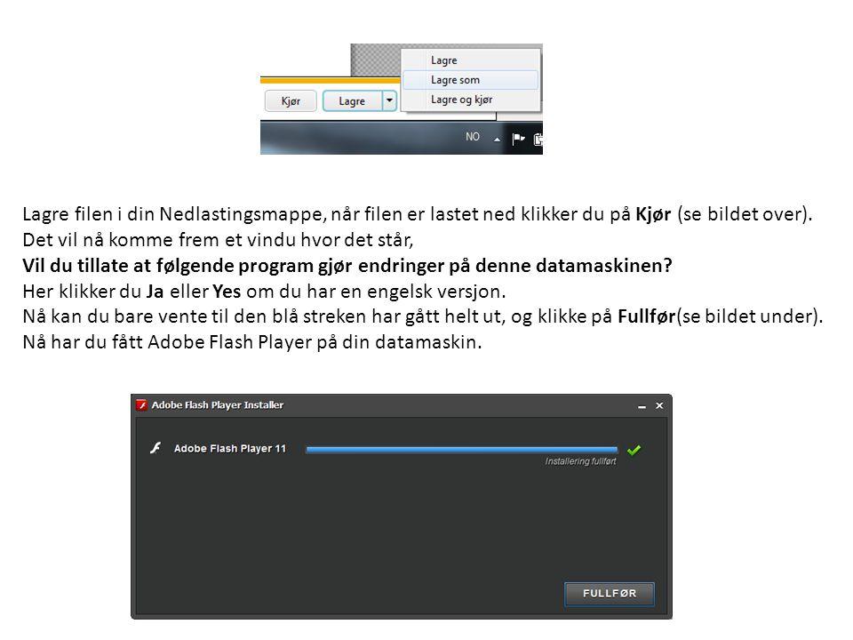 Lagre filen i din Nedlastingsmappe, når filen er lastet ned klikker du på Kjør (se bildet over). Det vil nå komme frem et vindu hvor det står, Vil du