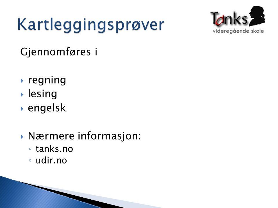Gjennomføres i  regning  lesing  engelsk  Nærmere informasjon: ◦ tanks.no ◦ udir.no