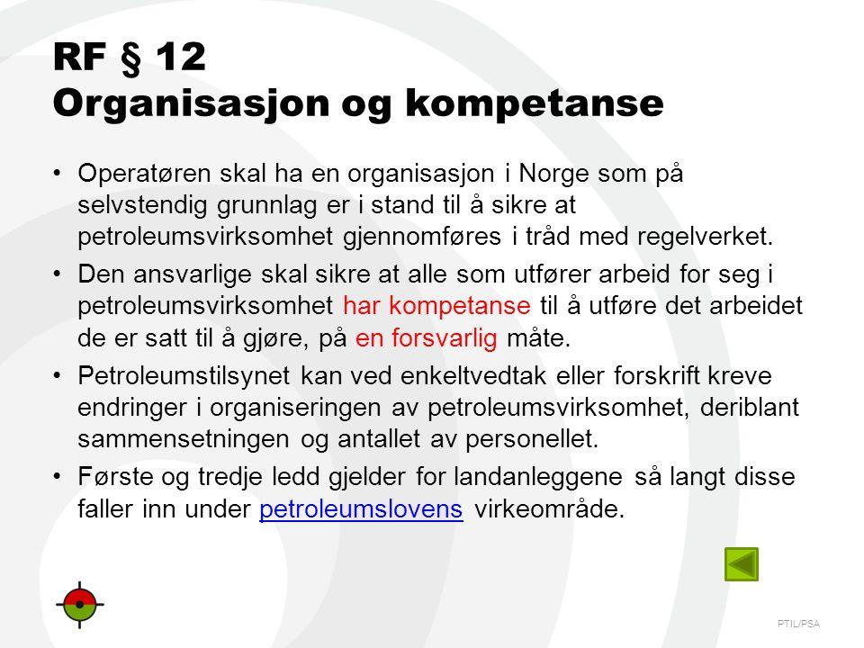 PTIL/PSA RF § 12 Organisasjon og kompetanse •Operatøren skal ha en organisasjon i Norge som på selvstendig grunnlag er i stand til å sikre at petroleu