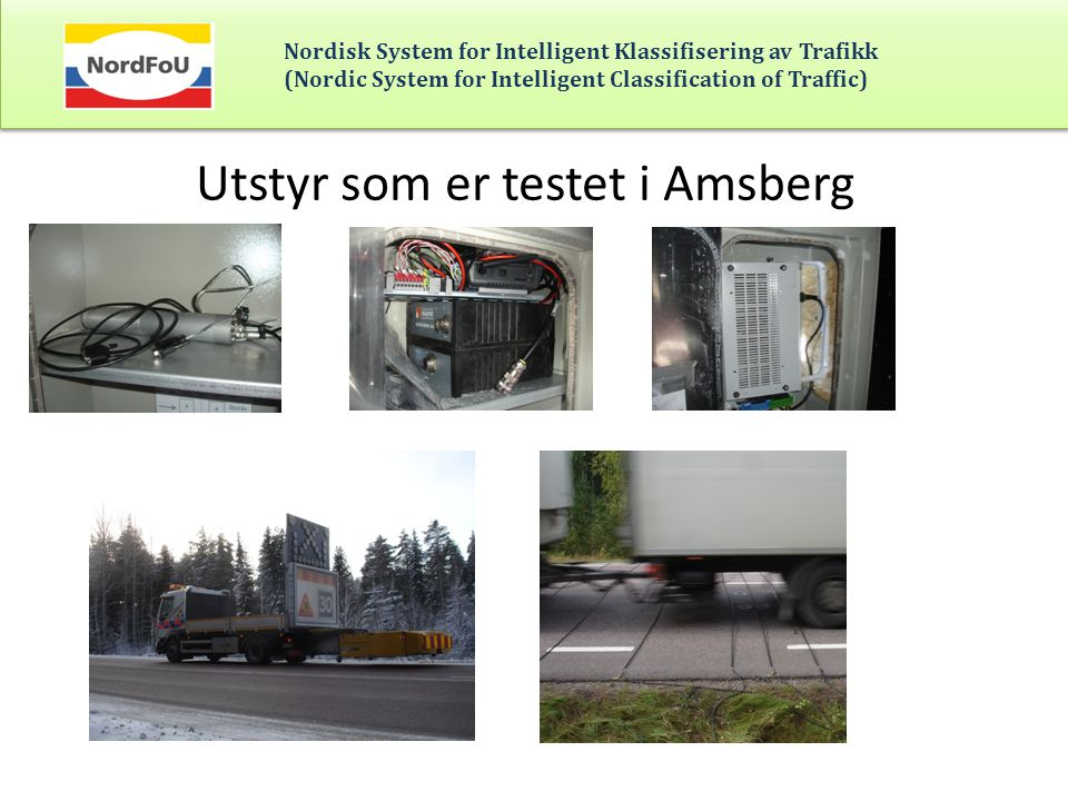 Nordisk System for Intelligent Klassifisering av Trafikk (Nordic System for Intelligent Classification of Traffic) Utstyr som er testet i Amsberg