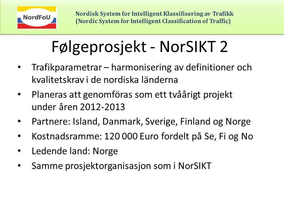 Nordisk System for Intelligent Klassifisering av Trafikk (Nordic System for Intelligent Classification of Traffic) Følgeprosjekt - NorSIKT 2 • Trafikp