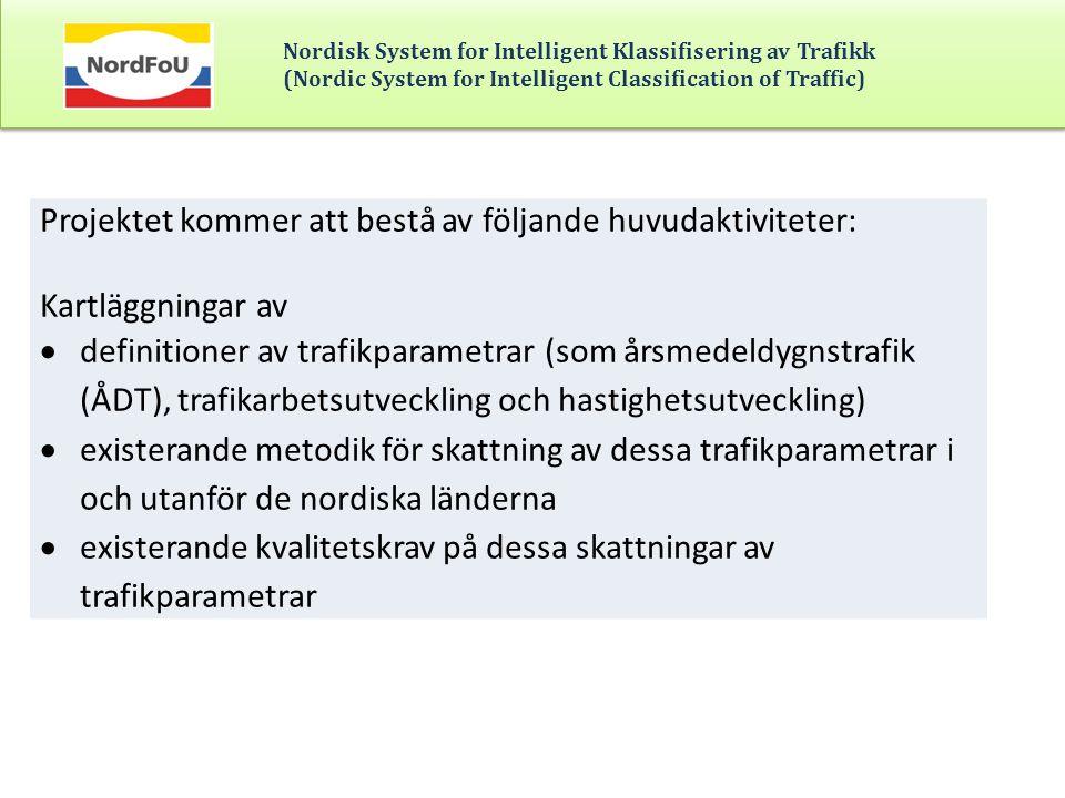 Nordisk System for Intelligent Klassifisering av Trafikk (Nordic System for Intelligent Classification of Traffic) Projektet kommer att bestå av följa