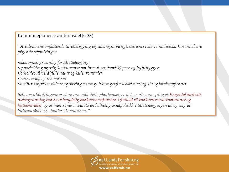 """Kommuneplanens samfunnsdel (s. 33) """"Arealplanens omfattende tilrettelegging og satsingen på hytteturisme i større målestokk kan innebære følgende utfo"""