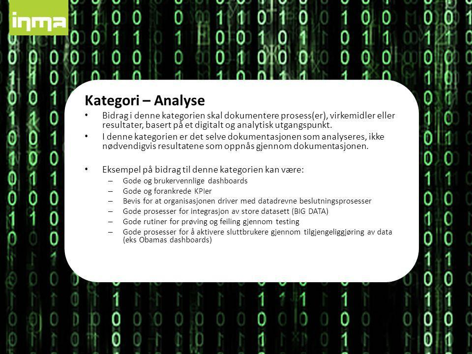 Kategori – Analyse • Bidrag i denne kategorien skal dokumentere prosess(er), virkemidler eller resultater, basert på et digitalt og analytisk utgangspunkt.