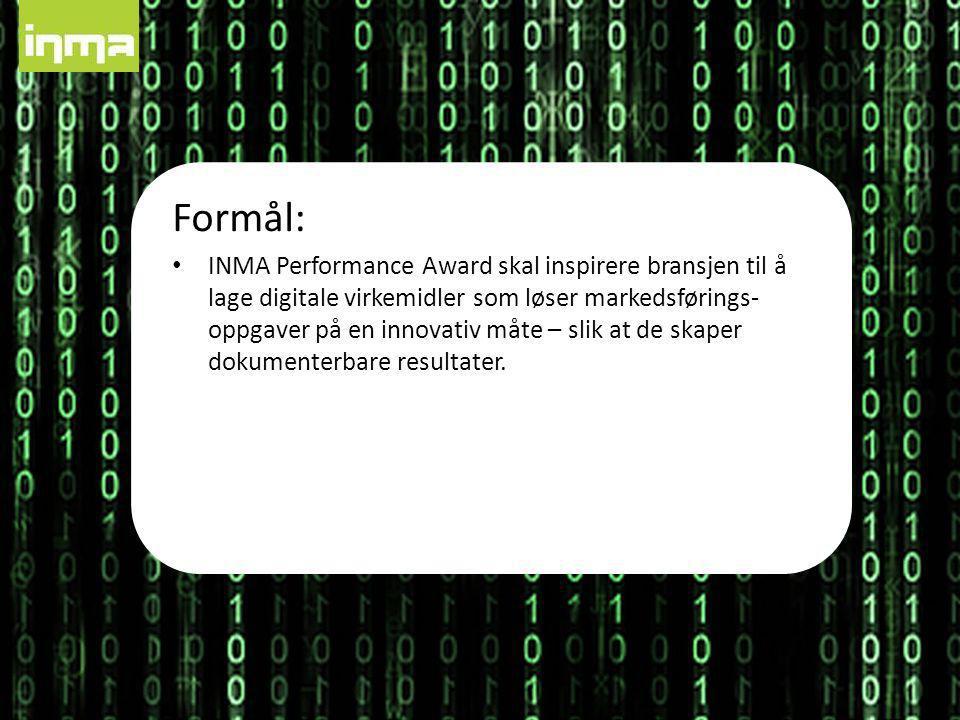 Formål: • INMA Performance Award skal inspirere bransjen til å lage digitale virkemidler som løser markedsførings- oppgaver på en innovativ måte – slik at de skaper dokumenterbare resultater.