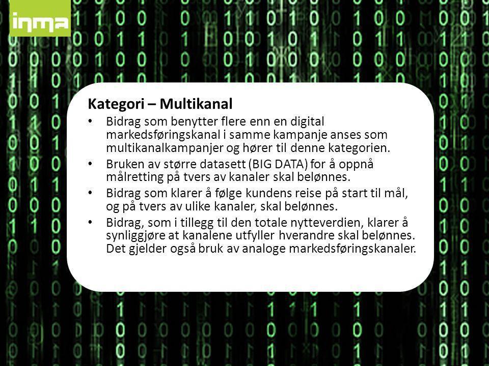 Kategori – Multikanal • Bidrag som benytter flere enn en digital markedsføringskanal i samme kampanje anses som multikanalkampanjer og hører til denne kategorien.