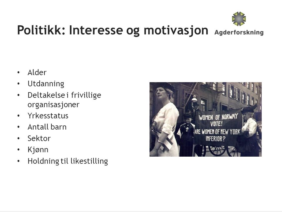 Politikk: Interesse og motivasjon • Alder • Utdanning • Deltakelse i frivillige organisasjoner • Yrkesstatus • Antall barn • Sektor • Kjønn • Holdning til likestilling