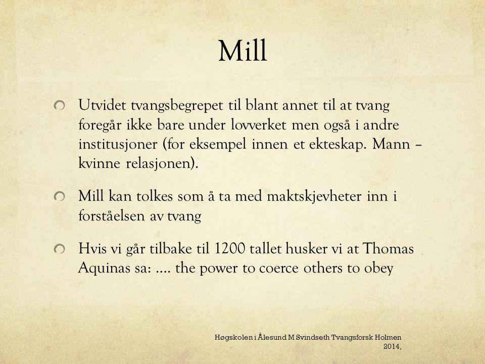 Mill Utvidet tvangsbegrepet til blant annet til at tvang foregår ikke bare under lovverket men også i andre institusjoner (for eksempel innen et ekteskap.
