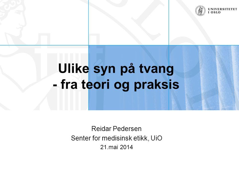 Forsker Reidar Pedersen, Institutt for helse og samfunn Tvang – riktig eller galt •Ulike etiske tilnærminger –Pliktetikk –Nytteetikk –Prinsippbasert etikk –Nærhetsetikk –Prosedural etikk –Politisk filosofi – liberal/communitarian