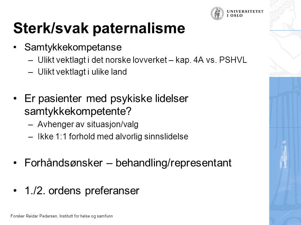 Forsker Reidar Pedersen, Institutt for helse og samfunn Sterk/svak paternalisme •Samtykkekompetanse –Ulikt vektlagt i det norske lovverket – kap. 4A v