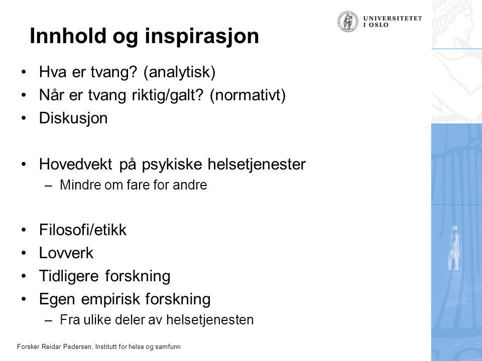 Forsker Reidar Pedersen, Institutt for helse og samfunn Innhold og inspirasjon •Hva er tvang? (analytisk) •Når er tvang riktig/galt? (normativt) •Disk