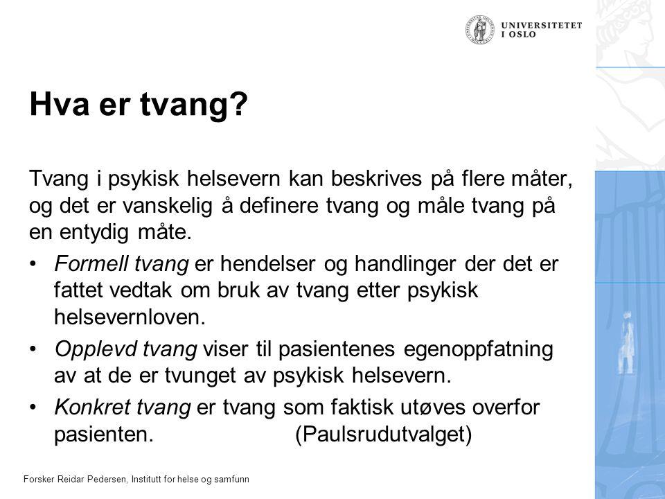 Forsker Reidar Pedersen, Institutt for helse og samfunn Hva er tvang? Tvang i psykisk helsevern kan beskrives på flere måter, og det er vanskelig å de
