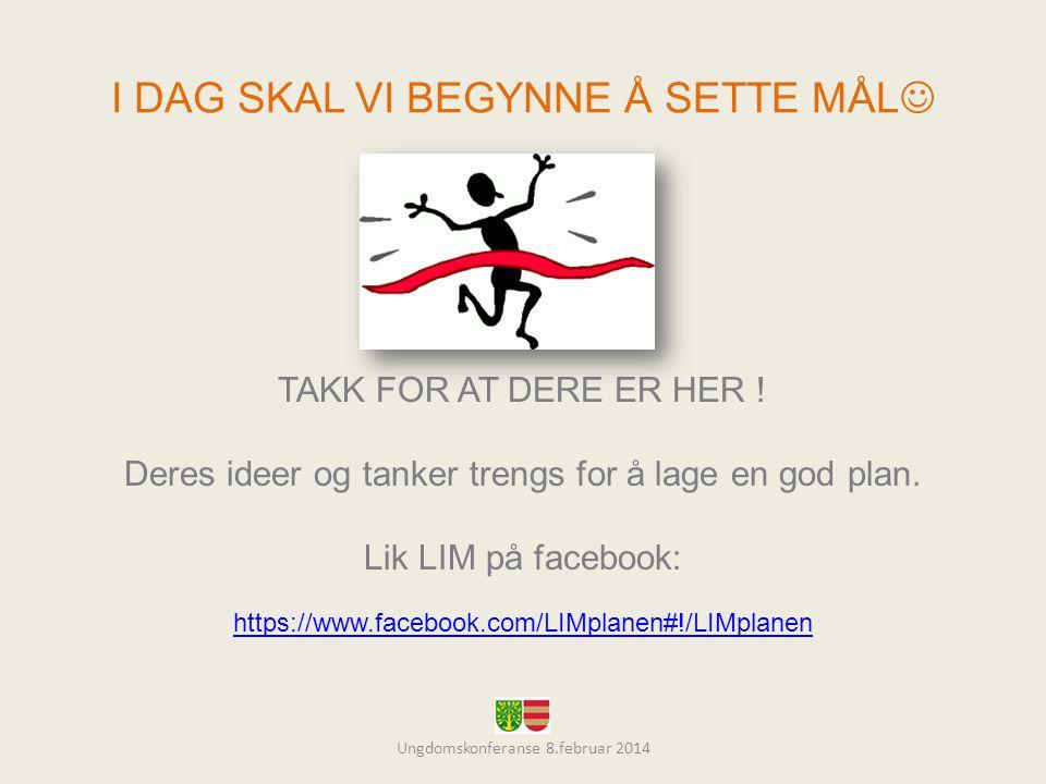 I DAG SKAL VI BEGYNNE Å SETTE MÅL  Ungdomskonferanse 8.februar 2014 TAKK FOR AT DERE ER HER .