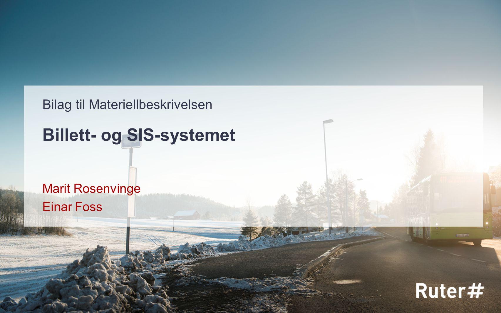 Billett- og SIS-systemet Marit Rosenvinge Einar Foss Bilag til Materiellbeskrivelsen