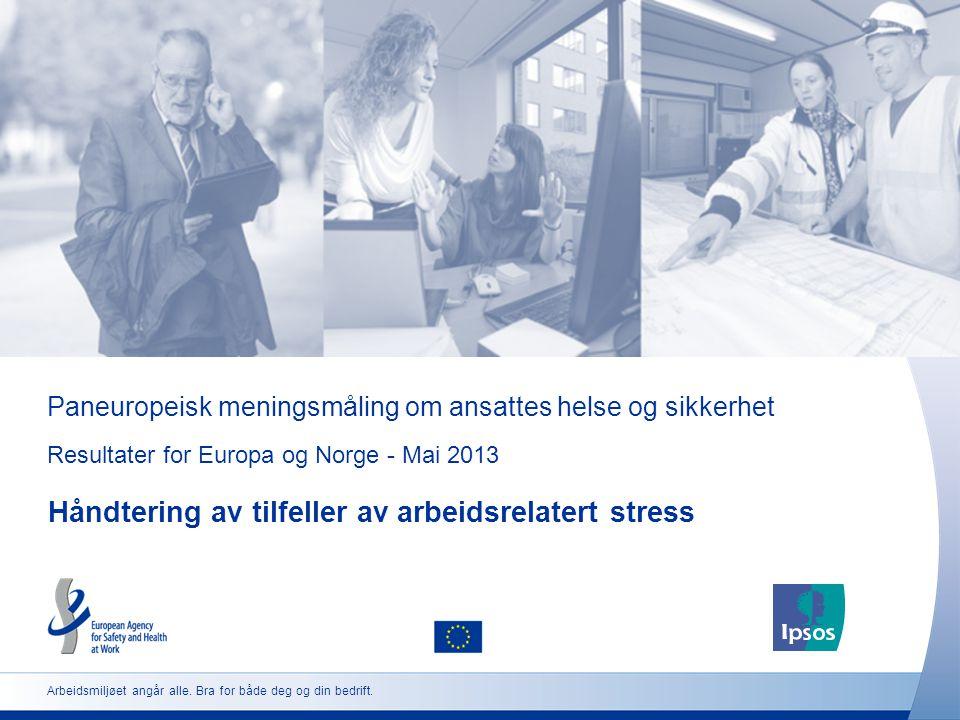 Paneuropeisk meningsmåling om ansattes helse og sikkerhet Resultater for Europa og Norge - Mai 2013 Håndtering av tilfeller av arbeidsrelatert stress