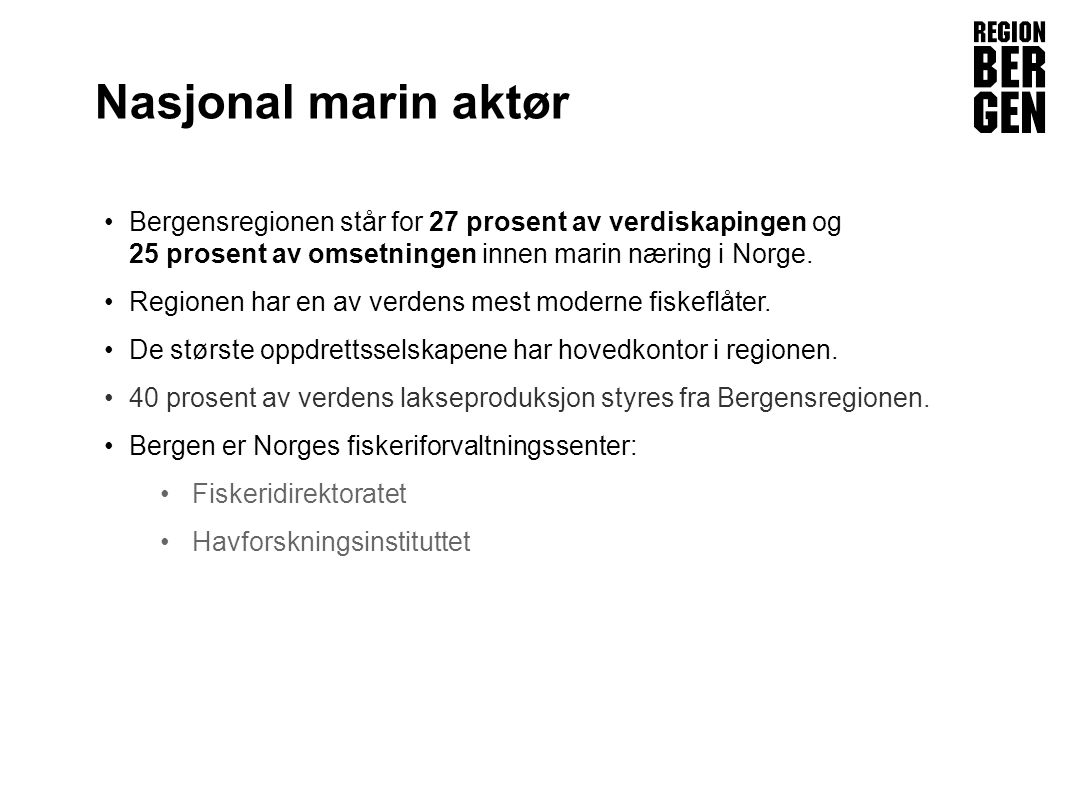 Insert company logo here Nasjonal marin aktør •Bergensregionen står for 27 prosent av verdiskapingen og 25 prosent av omsetningen innen marin næring i Norge.