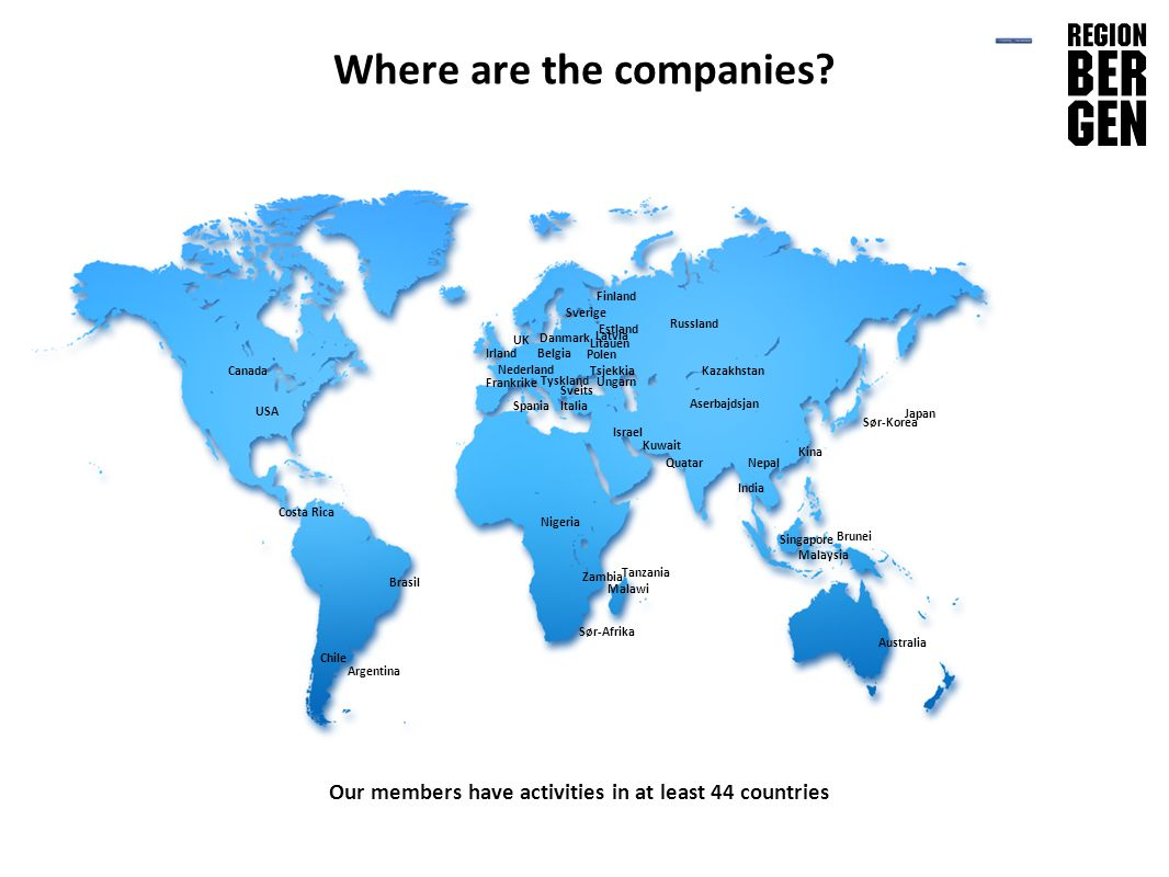 Insert company logo here Where are the companies? Our members have activities in at least 44 countries Sverige Malaysia Danmark Finland Russland Tyskl
