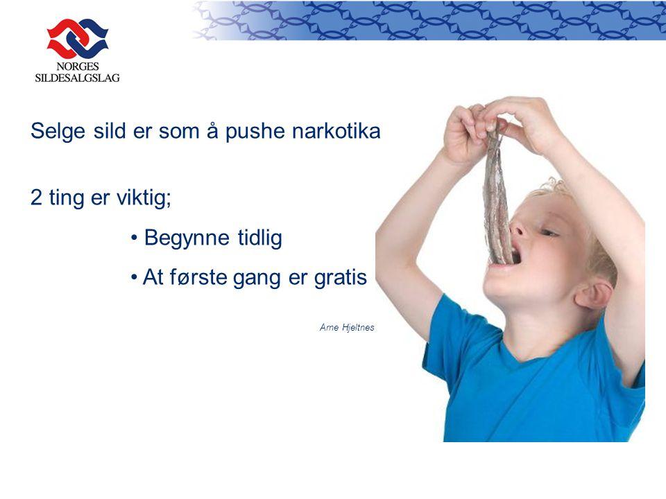 Selge sild er som å pushe narkotika 2 ting er viktig; • Begynne tidlig • At første gang er gratis Arne Hjeltnes