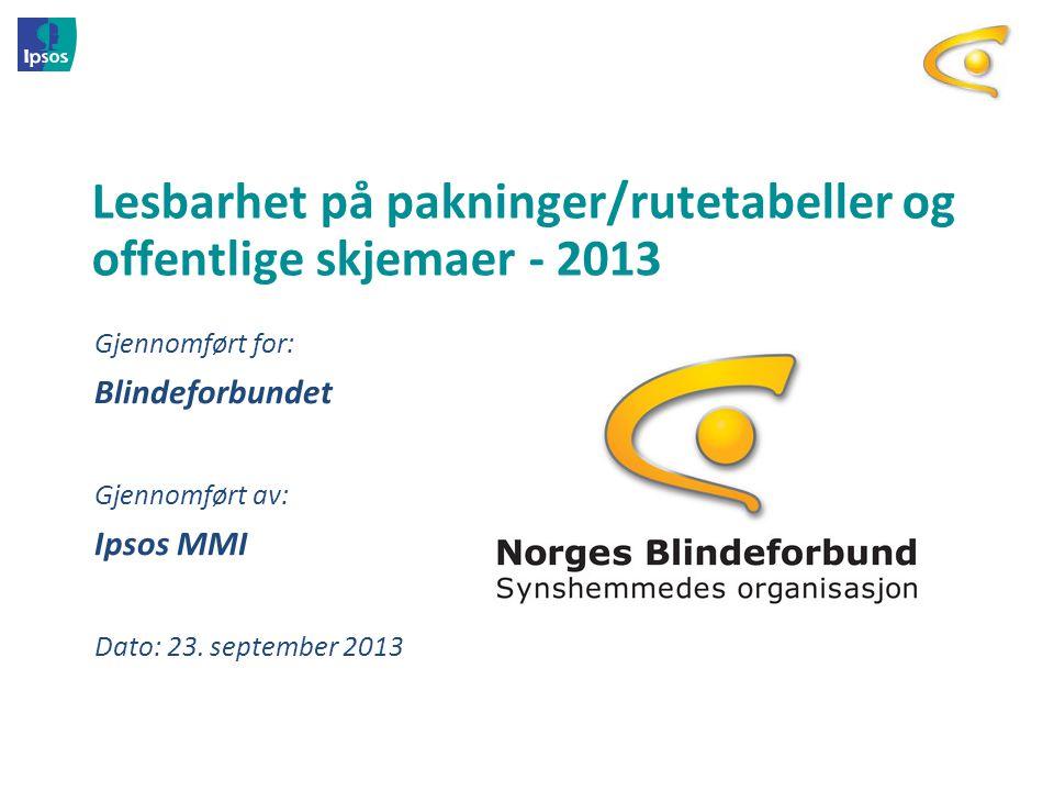 Blindeforbundet – lesbarhet 2013 Formål: Kartlegge oppfatninger og utfordringer knyttet til skriftstørrelse på varedeklarasjoner, datostempling, rutetabeller, offentlige skjema etc.