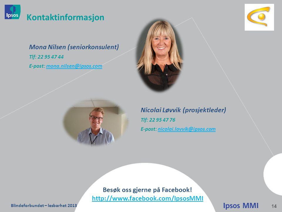 Blindeforbundet – lesbarhet 2013 14 Kontaktinformasjon Mona Nilsen (seniorkonsulent) Tlf: 22 95 47 44 E-post: mona.nilsen@ipsos.commona.nilsen@ipsos.c
