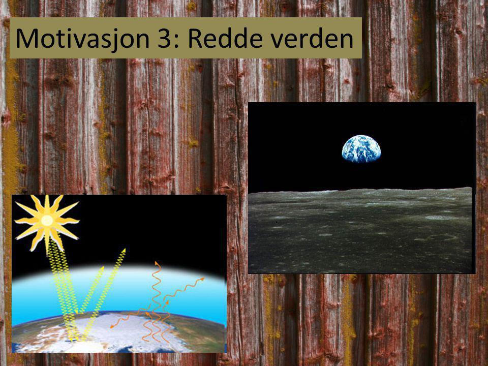Motivasjon 3: Redde verden