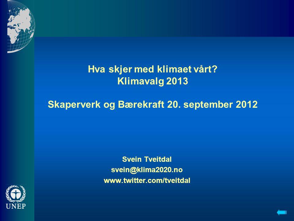 Svein Tveitdal svein@klima2020.no www.twitter.com/tveitdal Hva skjer med klimaet vårt? Klimavalg 2013 Skaperverk og Bærekraft 20. september 2012