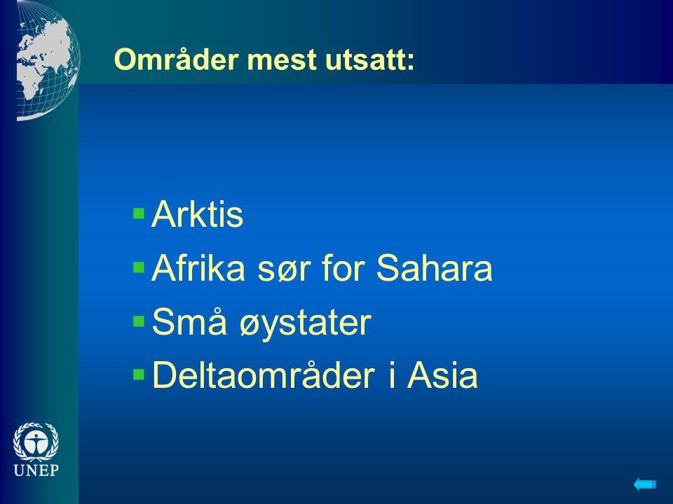 Områder mest utsatt:  Arktis  Afrika sør for Sahara  Små øystater  Deltaområder i Asia