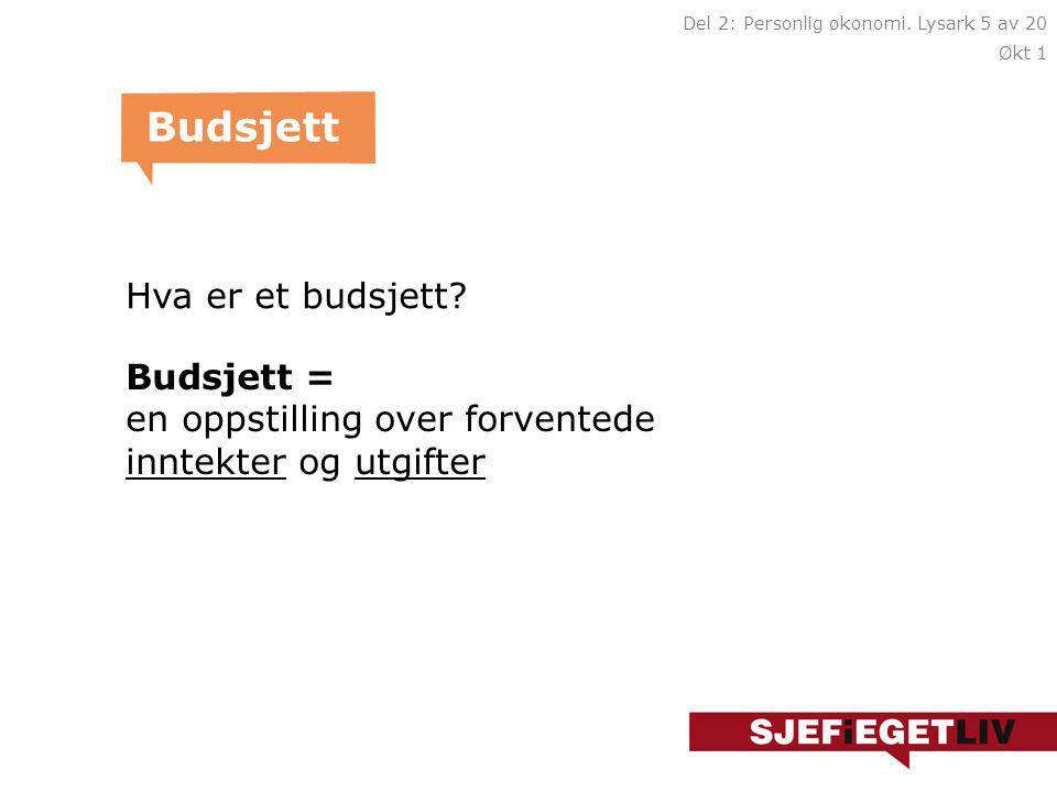 Hva er et budsjett? Budsjett Budsjett = en oppstilling over forventede inntekter og utgifter Del 2: Personlig økonomi. Lysark 5 av 20 Økt 1