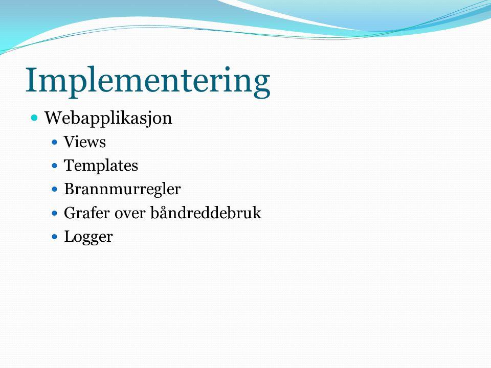 Implementering  Webapplikasjon  Views  Templates  Brannmurregler  Grafer over båndreddebruk  Logger