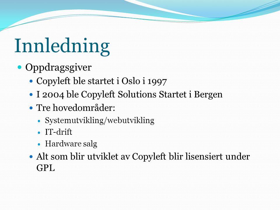 Innledning  Oppdragsgiver  Copyleft ble startet i Oslo i 1997  I 2004 ble Copyleft Solutions Startet i Bergen  Tre hovedområder:  Systemutvikling